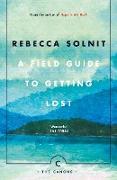 Cover-Bild zu A Field Guide To Getting Lost von Solnit, Rebecca