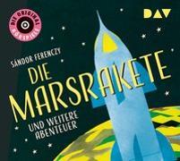 Cover-Bild zu Ferenczy, Sándor: Die Marsrakete und weitere Abenteuer