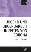 Cover-Bild zu Jugend und Jugendarbeit in Zeiten von Corona (eBook) von Hafeneger, Benno