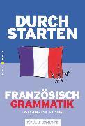 Cover-Bild zu Durchstarten, Französisch - Neubearbeitung, Alle Lernjahre, Grammatik, Erklärung und Training, Übungsbuch mit Lösungen von Rosenthaler, Beatrix