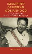 Cover-Bild zu Imagining Caribbean Womanhood: Race, Nation and Beauty Contests, 1929-70 von Rowe, Rochelle