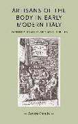 Cover-Bild zu Artisans of the Body in Early Modern Italy: Identities, Families and Masculinities von Cavallo, Sandra