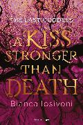 Cover-Bild zu The Last Goddess, Band 2: A Kiss Stronger Than Death (eBook) von Iosivoni, Bianca