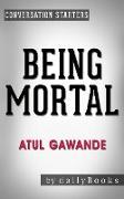 Cover-Bild zu eBook Being Mortal: by Atul Gawande | Conversation Starters (Daily Books)