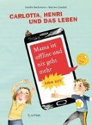Cover-Bild zu Beckmann, Anette: Carlotta, Henri und das Leben. Mama ist offline und nix geht mehr