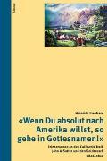 Cover-Bild zu 'Wenn Du absolut nach Amerika willst, so gehe in Gottesnamen!'