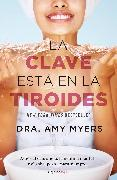 Cover-Bild zu La clave esta en la tiroides: Adios al cansancio, la neblina mental y el sobrepe so...para siempre / The Thyroid Connection: Why You Feel Tired, Brain-Fogged, a von Myers, Amy