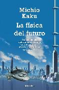 Cover-Bild zu La física del futuro / Physic of the Future von Kaku, Michio
