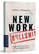 Cover-Bild zu New Work Bullshit: Was wirklich zählt in der Arbeitswelt von Frischmuth, Carlos