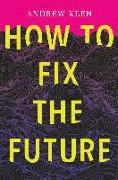 Cover-Bild zu Keen, Andrew: How to Fix the Future