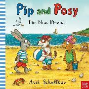 Cover-Bild zu Scheffler, Axel (Illustr.): Pip and Posy: The New Friend