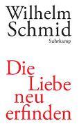 Cover-Bild zu Schmid, Wilhelm: Die Liebe neu erfinden