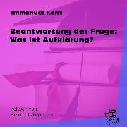Cover-Bild zu Kant, Immanuel: Beantwortung der Frage: Was ist Aufklärung? (Ungekürzt) (Audio Download)