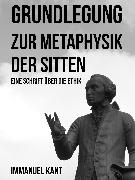 Cover-Bild zu Kant, Immanuel: Grundlegung zur Metaphysik der Sitten (eBook)