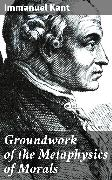Cover-Bild zu Kant, Immanuel: Groundwork of the Metaphysics of Morals (eBook)
