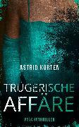 Cover-Bild zu Korten, Astrid: Trügerische Affäre (eBook)
