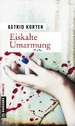 Cover-Bild zu Korten, Astrid: Eiskalte Umarmung