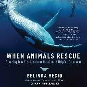 Cover-Bild zu Recio, Belinda: When Animals Rescue