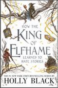 Cover-Bild zu Black, Holly: How the King of Elfhame Learned to Hate Stories (The Folk of the Air series) Perfect gift for fans of Fantasy Fiction