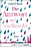 Cover-Bild zu Winter, Hendrik: Die Antwort auf Vielleicht (eBook)