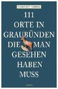 Cover-Bild zu Löhden, Christian: 111 Orte in Graubünden, die man gesehen haben muss