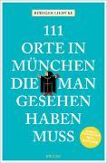 Cover-Bild zu Liedtke, Rüdiger: 111 Orte in München, die man gesehen haben muss, Band 1