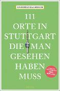 Cover-Bild zu Kalmbach, Gabriele: 111 Orte in Stuttgart, die man gesehen haben muss