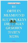 Cover-Bild zu Schurr, Monika Elisa: 111 Orte in Miami und auf den Keys, die man gesehen haben muss (eBook)