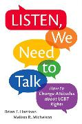 Cover-Bild zu Harrison, Brian F.: Listen, We Need to Talk: How to Change Attitudes about Lgbt Rights