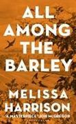 Cover-Bild zu Harrison, Melissa: All Among the Barley