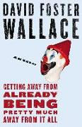 Cover-Bild zu Wallace, David Foster: Getting Away from Already Being Pretty Much Away from It All (eBook)