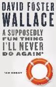 Cover-Bild zu Wallace, David Foster: A Supposedly Fun Thing I'll Never Do Again: An Essay (Digital Original) (eBook)