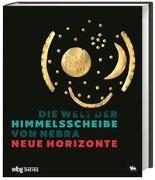 Cover-Bild zu Meller, Harald (Hrsg.): Die Welt der Himmelsscheibe von Nebra - Neue Horizonte
