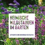 Cover-Bild zu Steiger, Peter: Heimische Wildstauden im Garten (eBook)