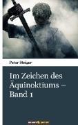 Cover-Bild zu Steiger, Peter: Im Zeichen des Äquinoktiums - Band 1