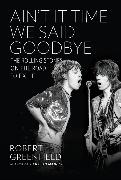 Cover-Bild zu Greenfield, Robert: Ain't It Time We Said Goodbye: The Rolling Stones on the Road to Exile