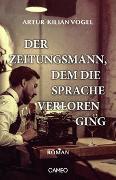 Cover-Bild zu Vogel, Artur Kilian: Der Zeitungsmann, dem die Sprache verloren ging
