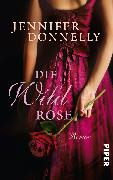 Cover-Bild zu Donnelly, Jennifer: Die Wildrose