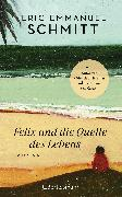 Cover-Bild zu Schmitt, Eric-Emmanuel: Felix und die Quelle des Lebens (eBook)