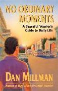 Cover-Bild zu Millman, Dan: No Ordinary Moments: A Peaceful Warrior's Guide to Daily Life