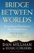 Cover-Bild zu Millman, Dan: Bridge Between Worlds: Extraordinary Experiences That Changed Lives