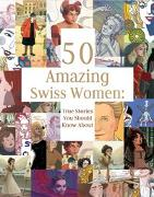 Cover-Bild zu Theurer, Laurie: 50 Amazing Swiss Women