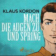 Cover-Bild zu Kordon, Klaus: Mach die Augen zu und spring (Ungekürzt) (Audio Download)