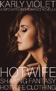 Cover-Bild zu Violet, Karly: Hotwife Sharing Fantasy: Hotwife Clothing - A Wife Watching Romance Novella (eBook)
