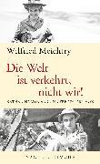 Cover-Bild zu Meichtry, Wilfried: Die Welt ist verkehrt, nicht wir! (eBook)