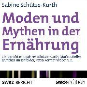 Cover-Bild zu Schütze-Kurth, Sabine: Moden und Mythen der Ernährung (Audio Download)