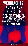 Cover-Bild zu Rilke, Rainer Maria: Weihnachts-Klassiker für alle Generationen: 280 Romane, Sagen, Märchen & Gedichte (eBook)