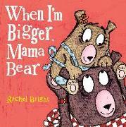 Cover-Bild zu Bright, Rachel: When I'm Bigger, Mama Bear