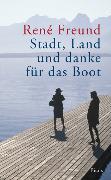 Cover-Bild zu Freund, René: Stadt, Land und danke für das Boot (eBook)