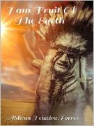 Cover-Bild zu Torres, Aldivan Teixeira: I Am Fruit Of The Earth (eBook)